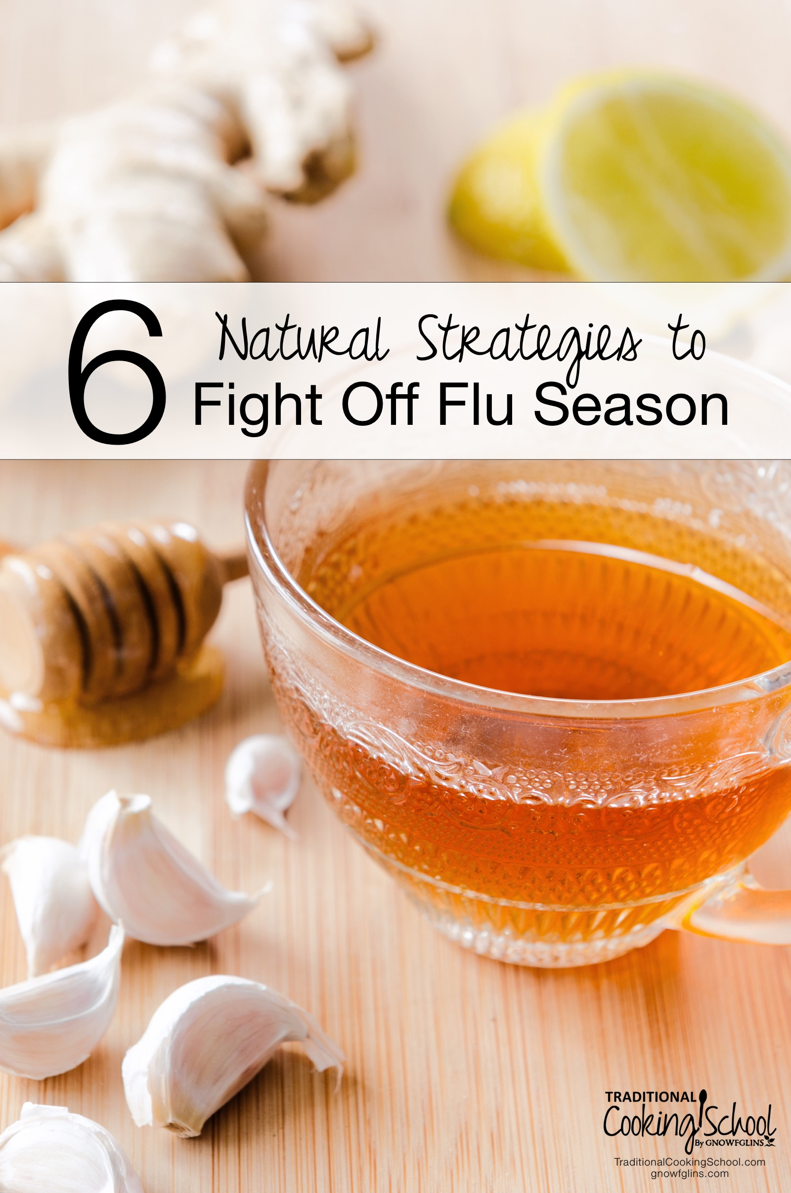 6 Natural Strategies to Fight Off Flu Season | Flu season is here again... And it will last from now through early spring. If you find yourself sick with the flu, it's important to know your enemy so you can defeat it. Here are 6 natural flu remedies and strategies you can utilize to make it through flu season this year. | TraditionalCookingSchool.com
