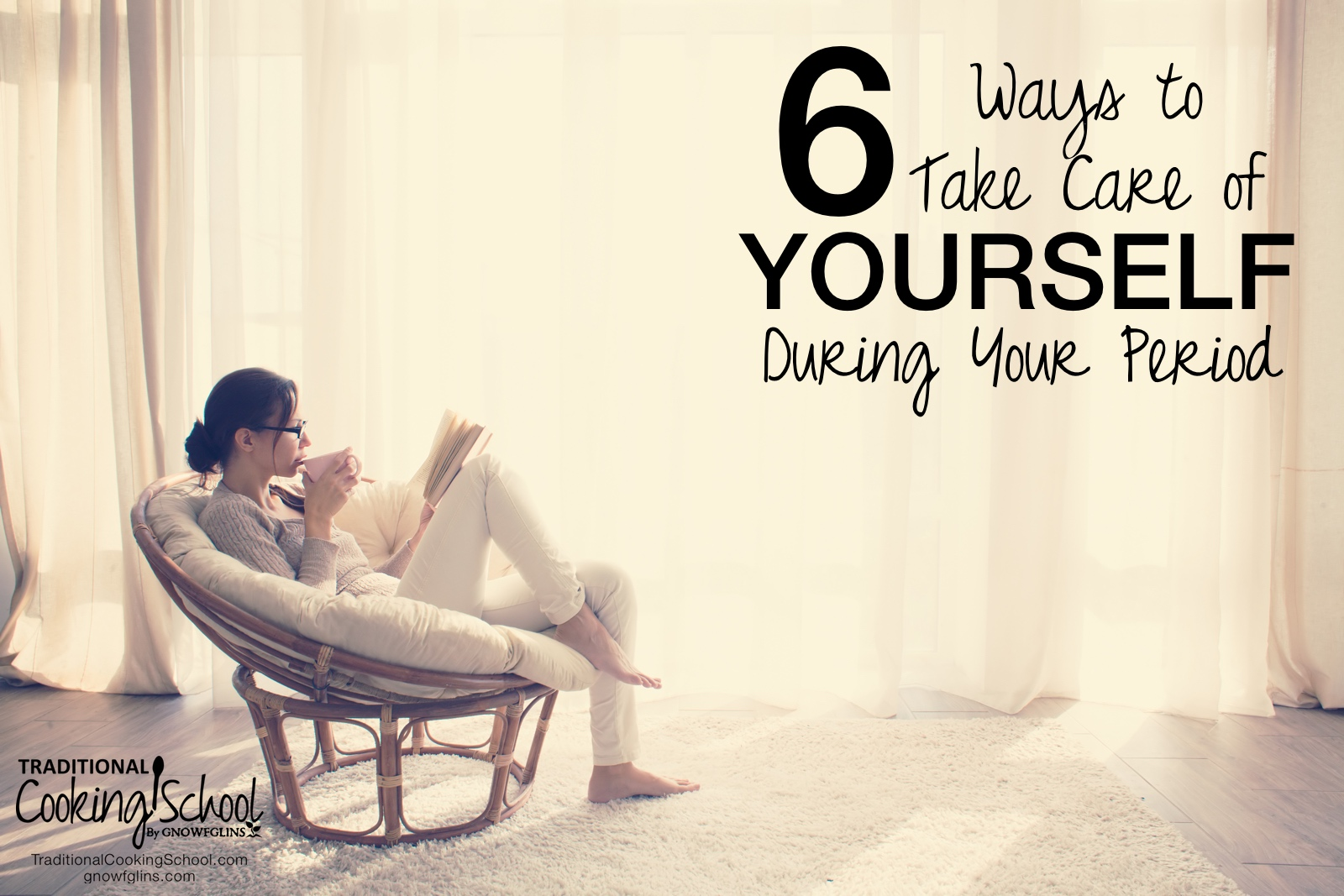 6 Ways to Take Care of Yourself During Your Period | I bet I know what your favorite time each month is… And I bet it's every week EXCEPT the week of your cycle. Rather than fighting my period, I embrace it as my body's way of resetting each month. And my body likes to start each new month off with rest and inward focus. Here are the practices I have begun following to take care of myself during my cycle. | TraditionalCookingSchool.com