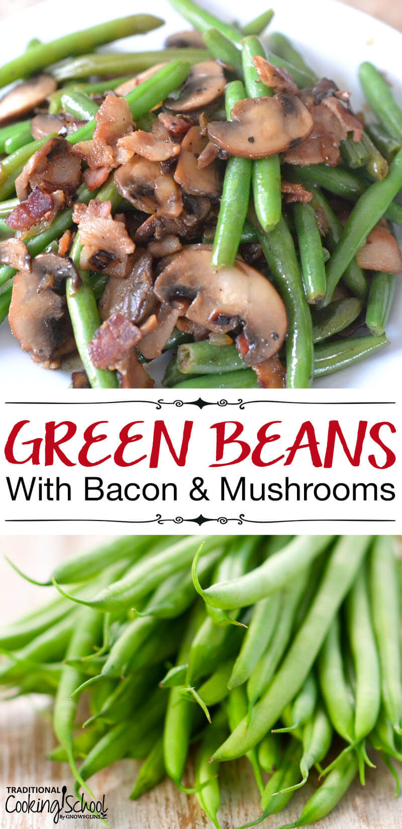 Green Beans with Bacon & Mushrooms | Sick of green bean casserole that uses canned cream of mushroom soup? Want a Real Food version instead? My family enjoys this recipe throughout the year -- especially during the holiday season. No canned mystery soups necessary! | TraditionalCookingSchool.com