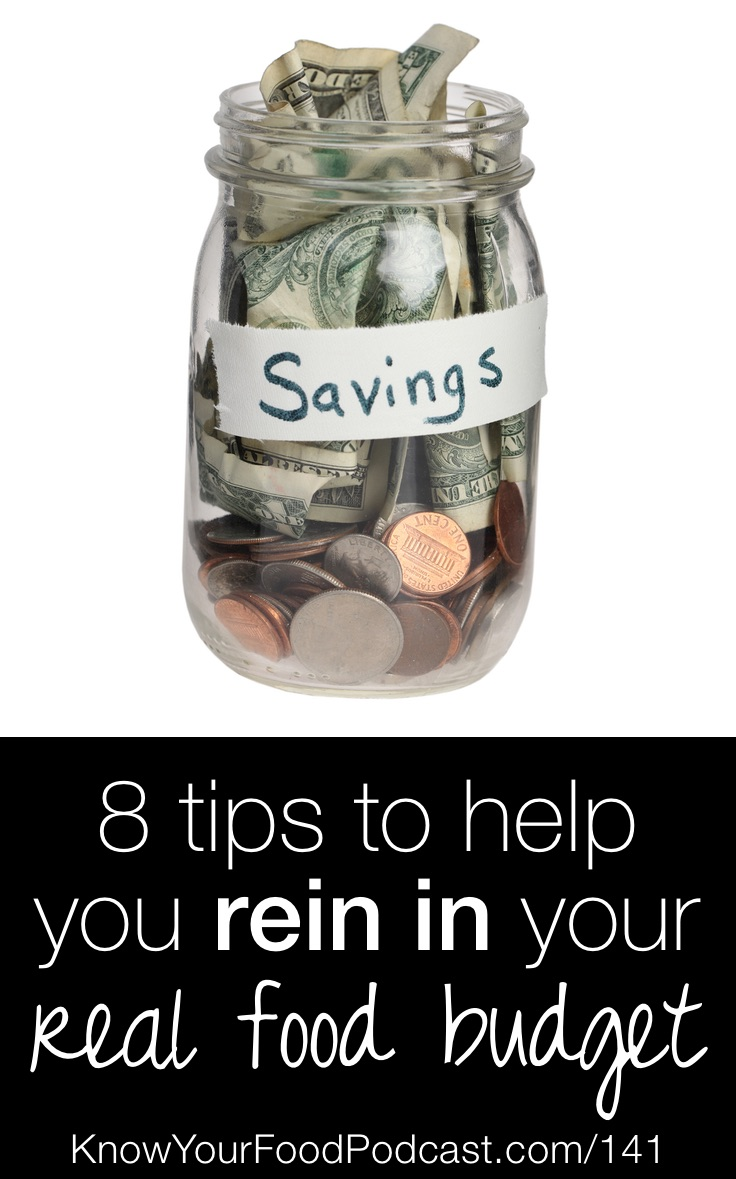 8 Tips To Help You Rein In Your Real Food Budget | Do you like to review the past year and think about what you could improve or start fresh? Does the food budget top this list for you, too? Here are 8 tips to help you rein in your real food budget. | KnowYourFoodPodcast.com/141