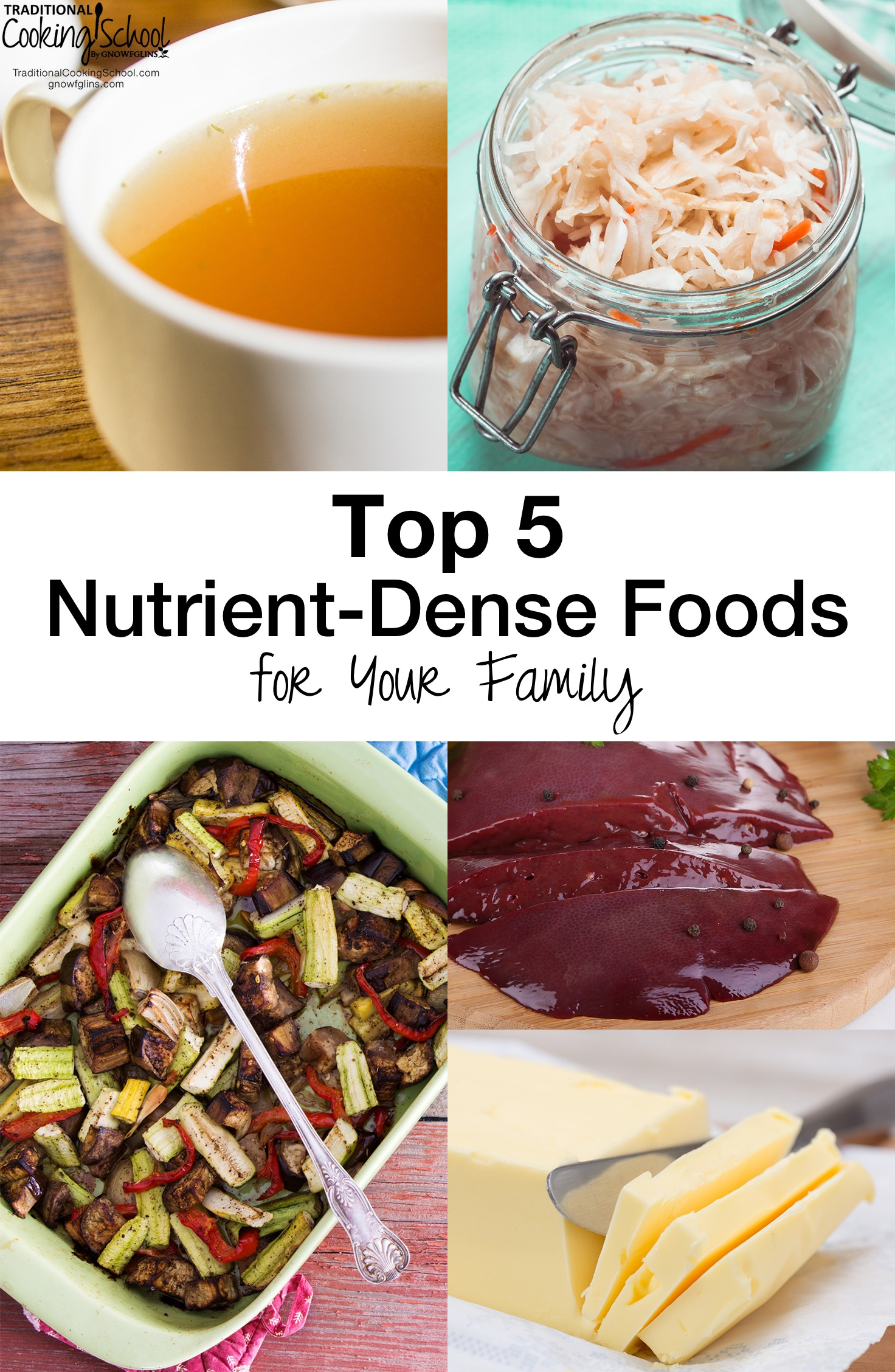 Top 5 Nutrient-Dense Foods For Your Family | There's a lot of conflicting information about food out there, and your head is probably spinning as you try to sort through it all.  Yet, Real Food can be summed up in one simple statement. Do you know what it is? | TraditionalCookingSchool.com