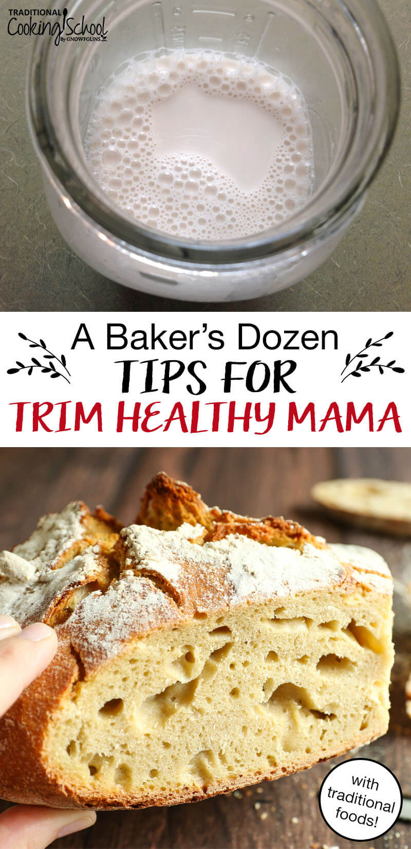 "Two images, one of a mason jar filled with bubbly milk. The other of a thick slice of sourdough bread. Text overlay says, ""A Baker's Dozen Tips for Trim Healthy Mama - with traditional foods!"""