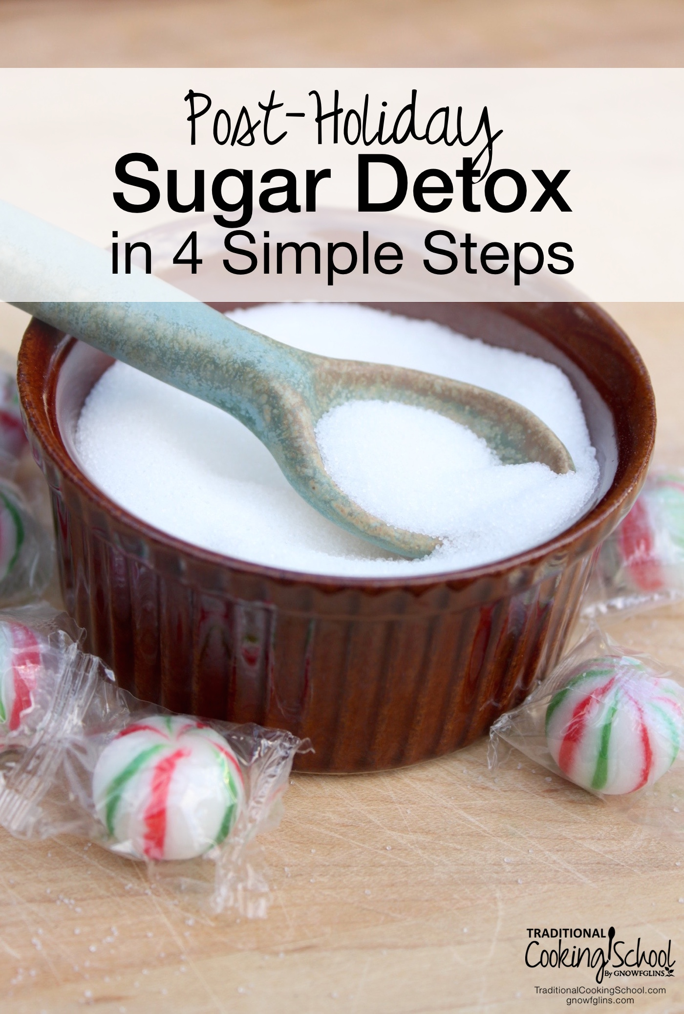 Post-Holiday Sugar Detox in 4 Simple Steps | Did you indulge in too many sweet treats over the holidays and now you're ready to start the new year on a healthier note? A short sugar detox can be the perfect reset button for our bodies. There are lots of hardcore, carb-cutting, intensive sugar detox programs out there, but if you are looking for an easy-to-follow, won't-make-you-crazy, gentle restart to healthier eating, you've come to the right place. Are you in? | TraditionalCookingSchool.com