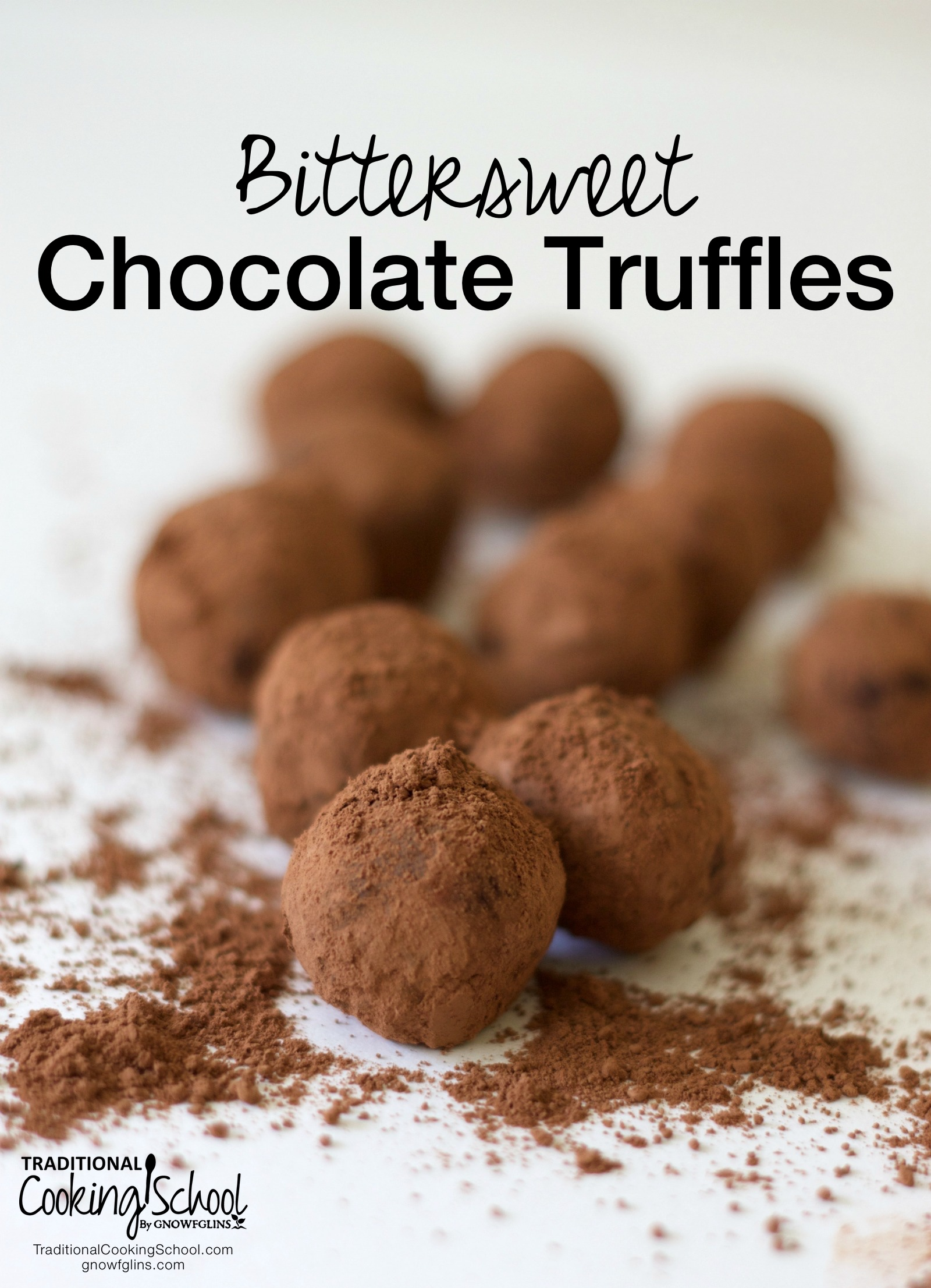 Bittersweet Chocolate Truffles | Chocolate is God's gift to women. Am I right? When my friends introduced me to scrumptious, bittersweet chocolate truffles coated in cocoa powder that melt in your mouth, it was only a matter of time before I created my own version of bittersweet chocolate truffles! | TraditionalCookingSchool.com