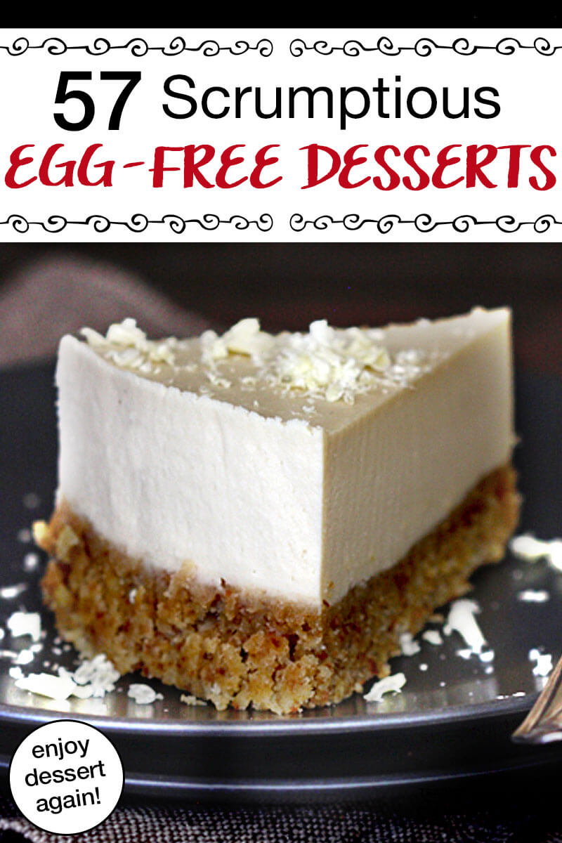 57 Scrumptious Egg-Free Desserts | An allergy or sensitivity to eggs doesn't have to hold you back from dessert ... and that's why we've found, vetted, and collected 57 egg-free dessert recipes just for you! | TraditionalCookingSchool.com