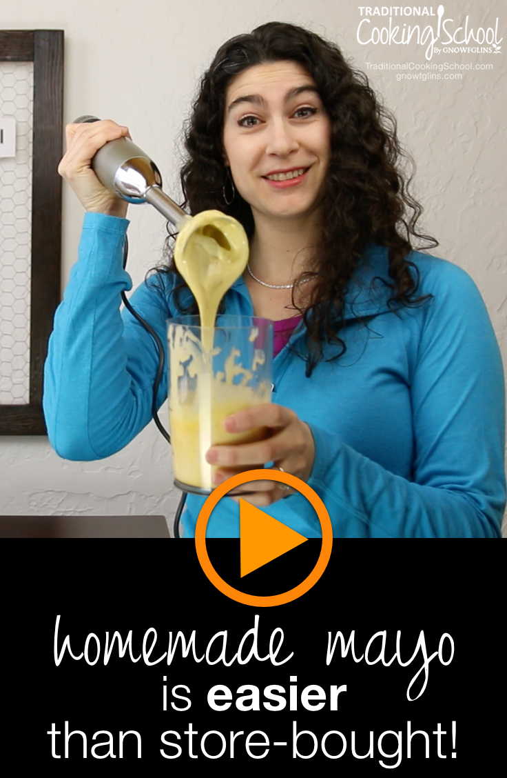 Yes! Homemade Mayo Is Easier Than Store-Bought! | Oh, no! You've got a *big* problem. You just ran out of mayo! In my house, at least, this *is* a big problem. Did you know that making your own is EASIER (yes, easier) than getting more from the store? Plus it's healthier and cheaper, too! Watch this video, and I'll prove it to you! | TraditionalCookingSchool.com