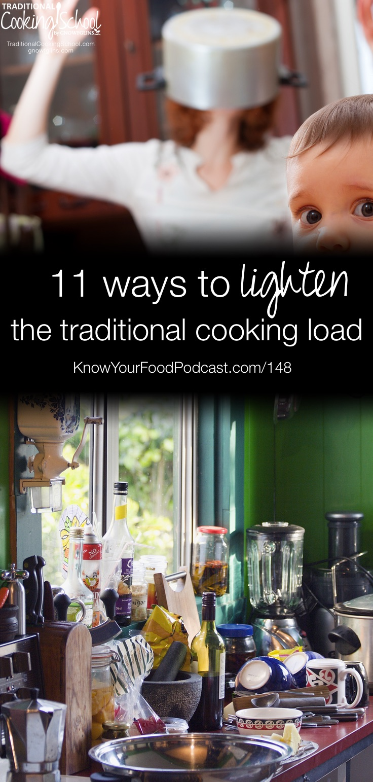 11 Ways To Lighten The Traditional Cooking Load | Kitchen clutter and endless cooking tasks can easily take over your life and sap your joy. Not if you tame the beast, though! In the past, I've shared bunches of traditional cooking time-saving tips. Which ones do I really use all the time in our home to lighten my traditional cooking load? These 11... | KnowYourFoodPodcast.com/148
