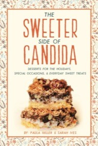 "The Sweeter Side of Candida cookbook cover by Paula Miller and Sarah Ives. Image is of two sweet cookie bars stacked on top of eachother. Text overlay says, ""Desserts for the holidays, special occasions & everyday sweet treats""."