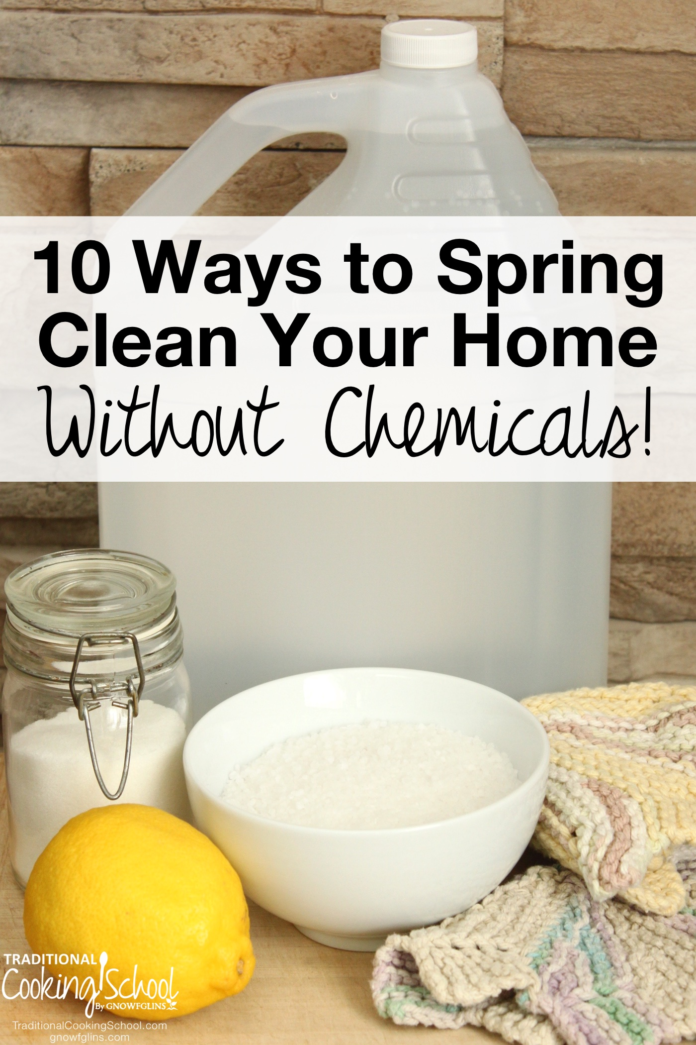 10 Ways To Spring Clean Your Home Without Chemicals   It's spring cleaning time! Did you know that some cleaners may be detrimental to your health? Luckily, you can clean without chemicals -- and your home will shine from top to bottom. Say hello to homemade cleaners! You probably have most of the ingredients already. Here are 10 of the most common areas of your home and how to keep them naturally clean.   TraditionalCookingSchool.com