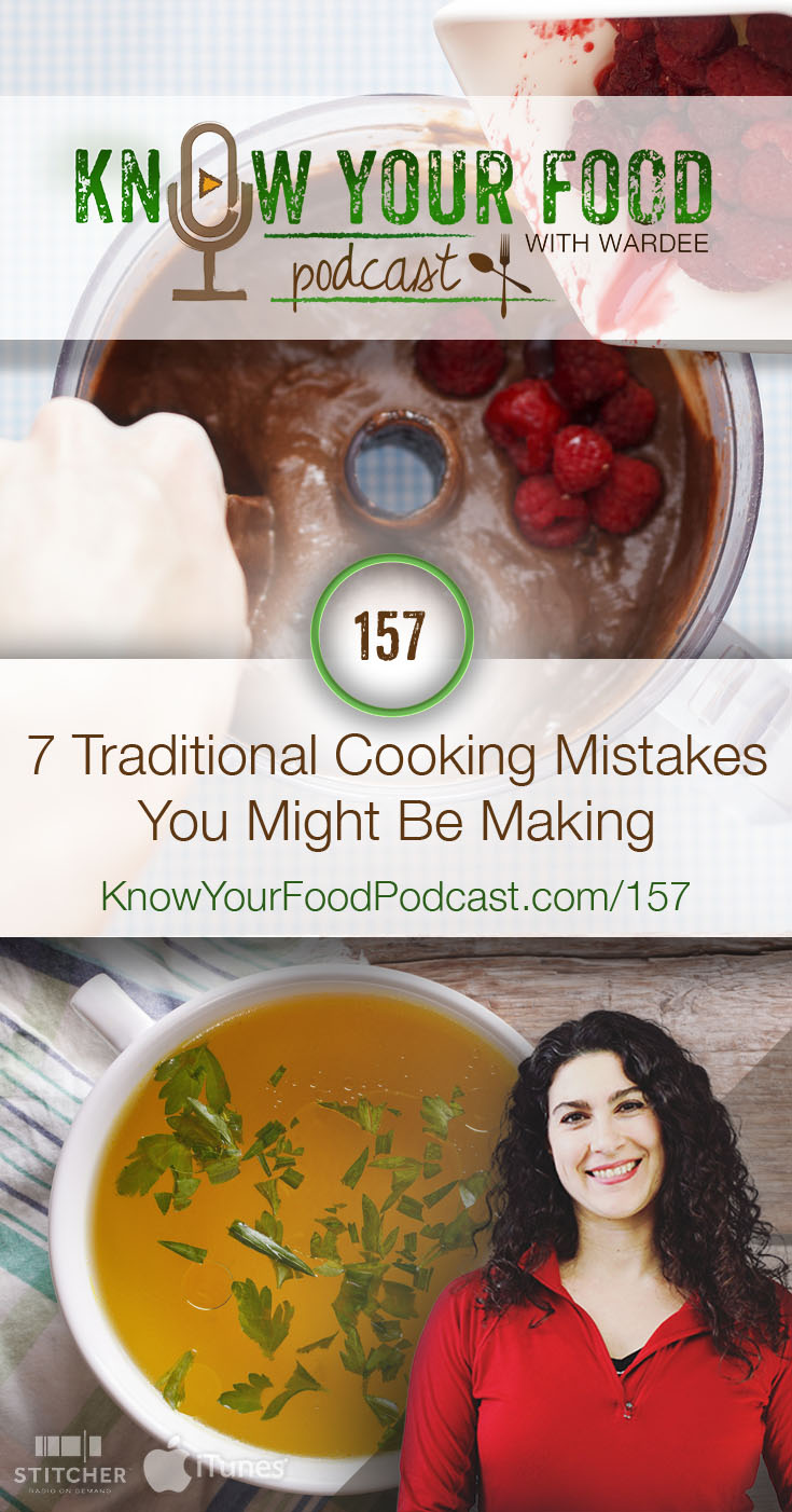 KYF #157: 7 Traditional Cooking Mistakes You Might Be Making | Think you've about had it with picky eaters or being overwhelmed... and want to throw in the towel? Think traditional cooking just isn't worth it? I beg to differ! If you're completely fed up or just having trouble, the fix is usually something very simple. Instead of giving entirely... take a look at these 7 common traditional cooking mistakes. They're so easy to overcome and I'll show you how! | KnowYourFoodPodcast.com