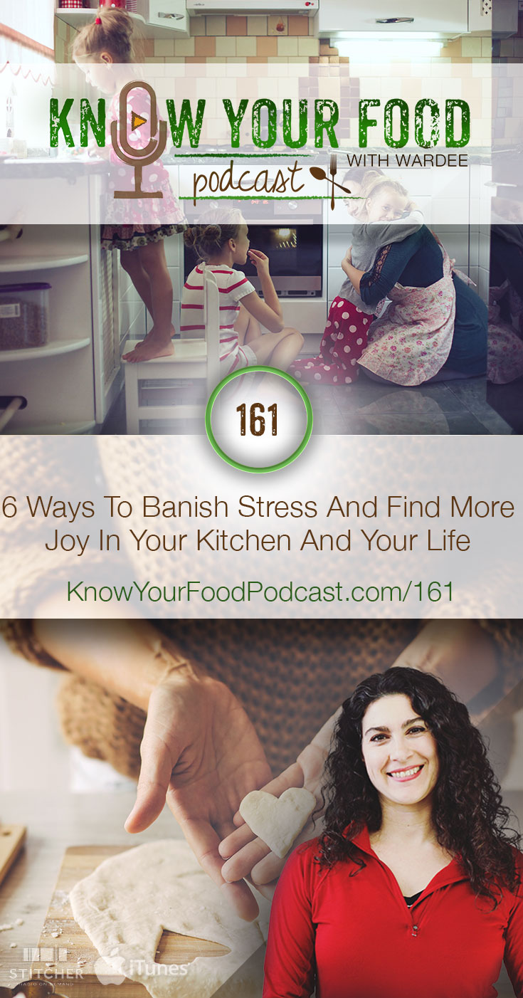 KYF #161: 6 Ways To Banish Stress And Find More Joy In Your Kitchen And Your Life | Stress… I don't think we take it seriously enough -- especially the profound effects it can have on you and your family and your health. Although I could talk about stress in our life, I want to focus this podcast on how to address stress in the kitchen -- 6 ways to banish it and find more joy there. | KnowYourFoodPodcast.com/161