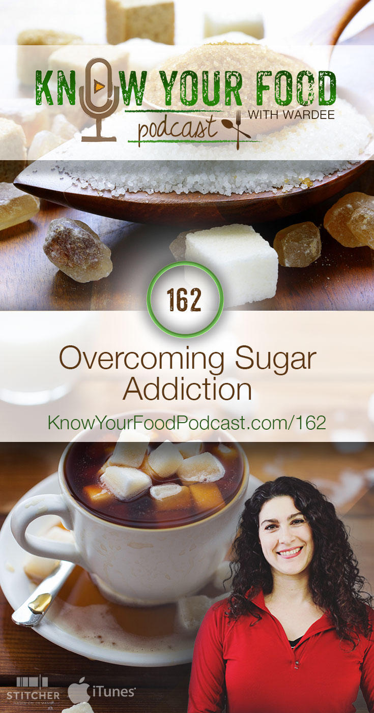 KYF #162: Overcoming Sugar Addiction | Today, most people eat between a quarter to a half pound of sugar each day. Yet, sugar makes us fat, suppresses the immune system, contributes to tooth decay, upsets hormonal balance, and so much MORE! That's why I'm sharing these 5 ways to help you in overcoming sugar addiction. | KnowYourFoodPodcast.com/162