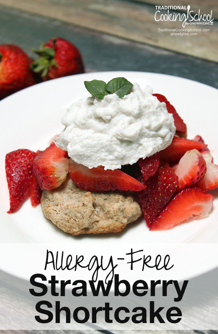 Allergy-Free Strawberry Shortcake | Imagine sweet biscuits infused with lemon, then topped with fresh juicy strawberries and thick coconut whipped cream... Is your mouth watering yet? Then it must be time for strawberry shortcake! This is an allergy-friendly strawberry shortcake -- free of gluten, dairy, eggs, corn, soy, and nuts. Yet it doesn't compromise on flavor! | TraditionalCookingSchool.com