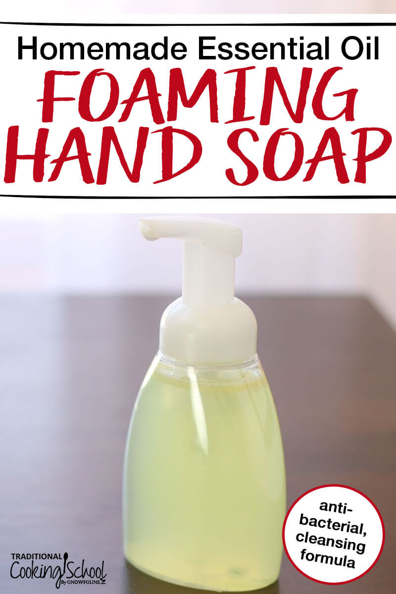 We love essential oil foaming hand soap, but not the price! If you want to know how to make your own homemade moisturizing soap with essential oils, then grab yourself a foaming soap dispenser or container and follow this easy DIY recipe. You'll save money, stretch your soap further, and use simple, safe ingredients like Dr Bronners liquid castile soap. #soap #essentialoils #DIY #homemade #tradcookschool #foaming #handsoap