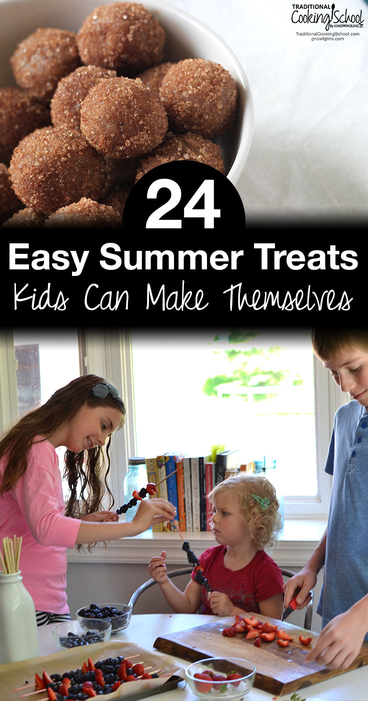 24 Easy Summer Treats Kids Can Make Themselves | Summertime and kids... Hot or cold, busy or bored, everybody's still gotta eat, right? Why not combine a boredom-busting activity with food? Get your minions in the kitchen for 24 easy summer treats kids can make themselves! | TraditionalCookingSchool.com