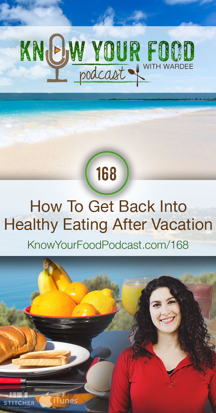 How To Get Back Into Healthy Eating After Vacation | Ah... vacations. Love 'em! And hate 'em, because it's so hard to get back into healthy eating when you get home, right? Watch, listen, or read for my 5 tips to show you how to get back on track with healthy eating after vacation. | KnowYourFoodPodcast.com/168