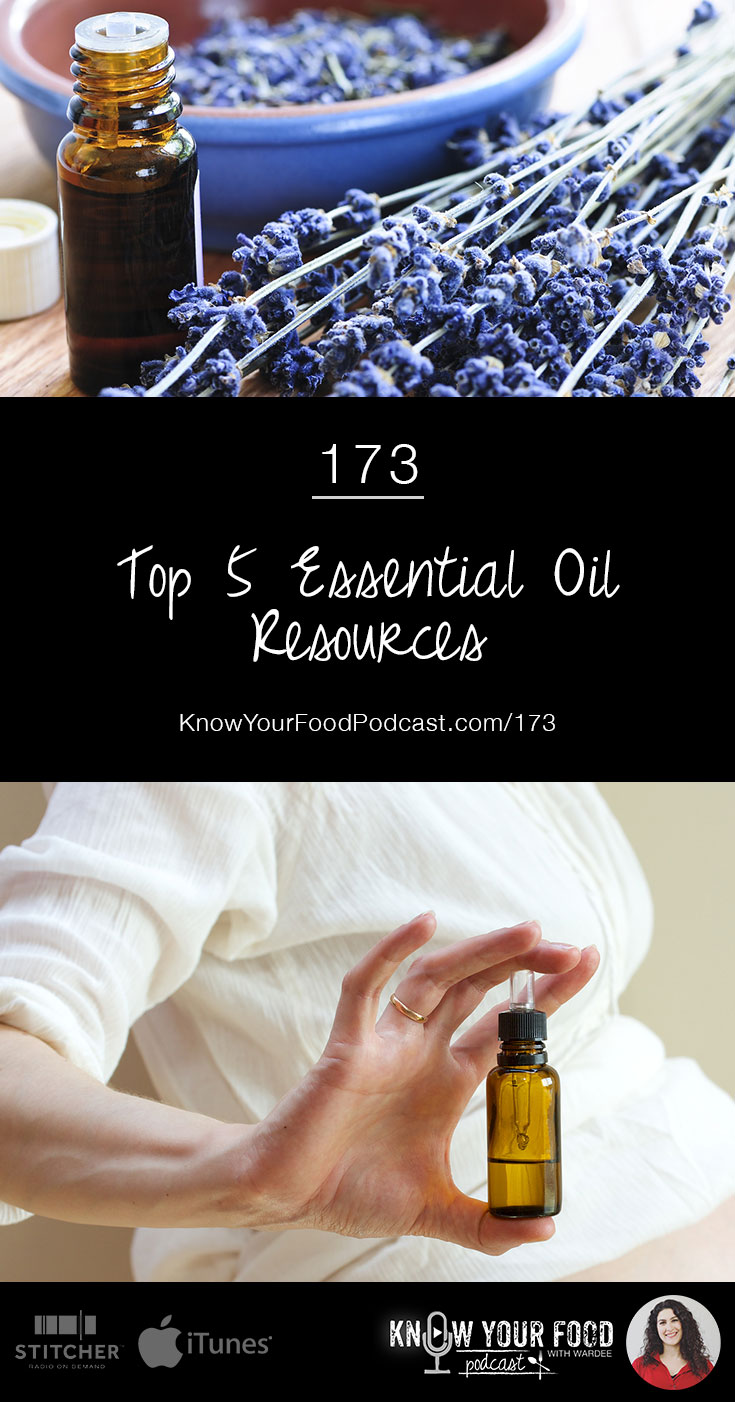 Top 5 Essential Oil Resources (KYF173) | Want to learn more about essential oils? Using them safely and confidently? Knowing whether to use topically, internally, with or without a carrier? Watch, listen, or read to learn my top 5 essential oil resources! | KnowYourFoodPodcast.com/173
