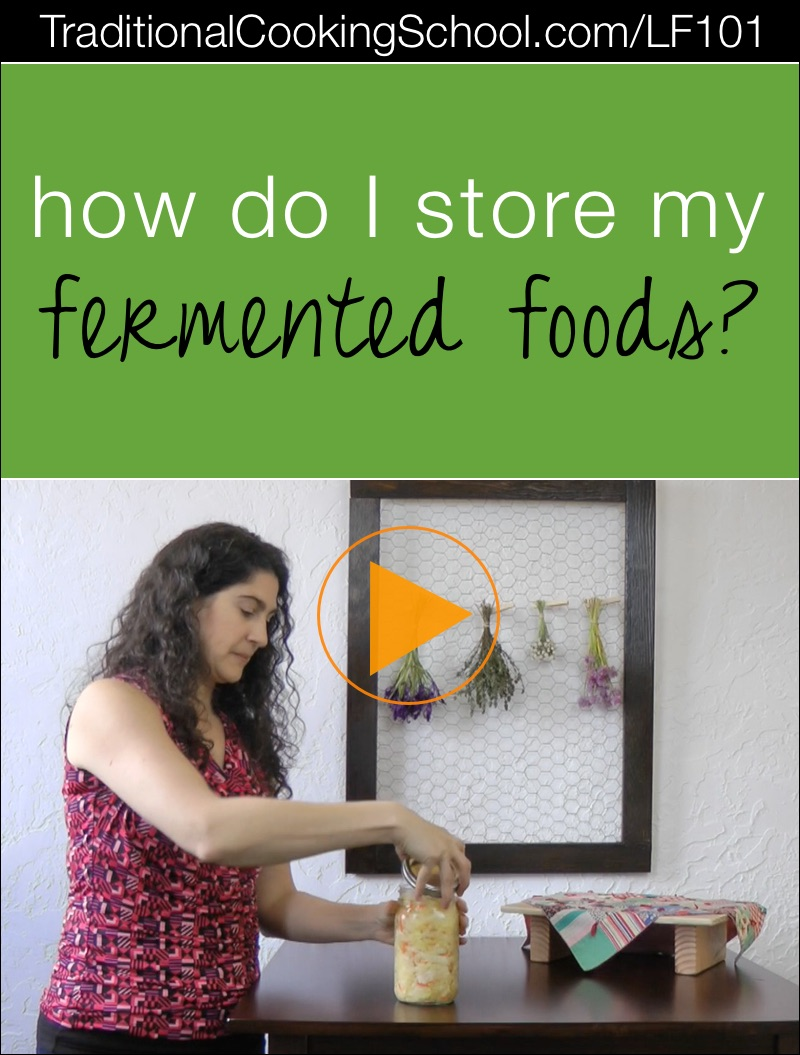 How Do I Store My Fermented Foods? | Over the years, I've received lots of questions about fermenting. Today's question in my Lacto-Fermentation 101 series is... how to store fermented foods? The answer is... | TraditionalCookingSchool.com/LF101
