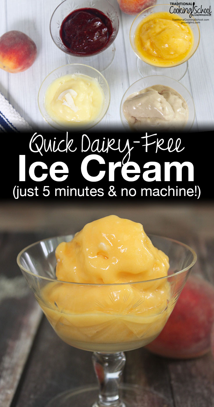 Quick Dairy-Free Ice Cream (just 5 minutes & no machine!) | It might sound too good to be true, but you CAN make homemade ice cream without an ice cream machine -- and in just 5 minutes! This dairy-free, egg-free, refined sugar-free ice cream requires only minutes and a blender or food processor! | TraditionalCookingSchool.com