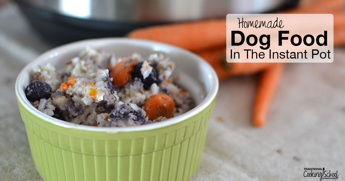 Homemade dog food in the instant pot traditional cooking school forumfinder Image collections