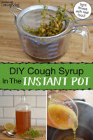 "Photo collage of making cough syrup, including pouring a honey mixture into the Instant Pot, and straining out the fresh herbs. Text overlay says: ""DIY Cough Syrup In The Instant Pot (fight illness with real food!)"""