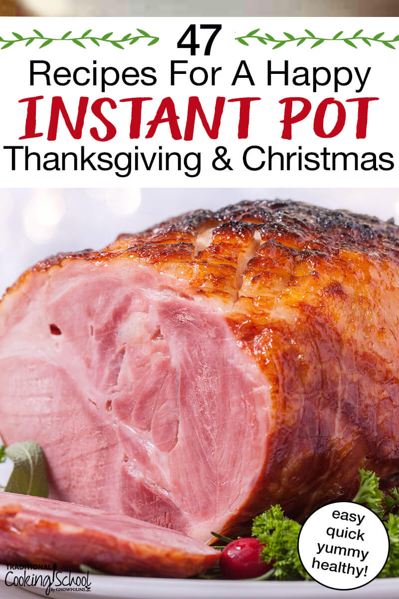 Recipes For A Happy Instant Pot Thanksgiving & Christmas {pressure cooker, too!} | Cut down on cooking time (and even dishes) this year with these Instant Pot or pressure cooker holiday recipes for Thanksgiving and Christmas. Turkey, lamb roast, stuffing, gravy, sweet potato casserole, green beans, and even naturally sweetened cranberry sauce... it's all here! | TraditionalCookingSchool.com
