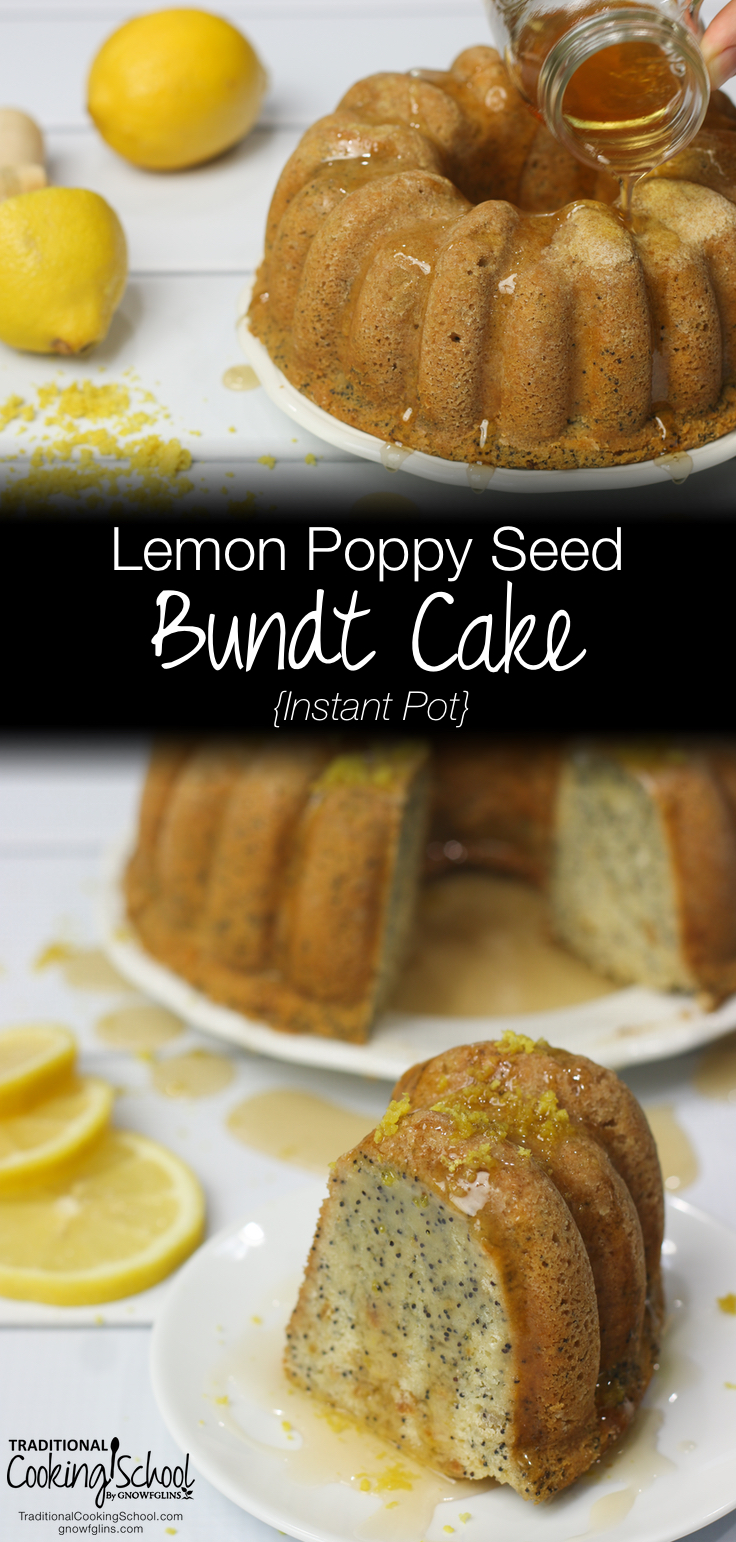 Instant Pot Lemon Poppy Seed Bundt Cake | With the addition of lemon syrup, this cake is wonderfully fresh, slightly tangy, and so lemon-y. And because the recipe calls for a soaking stage beforehand, einkorn -- already more digestible than wheat! -- becomes even more tummy-friendly. | TraditionalCookingSchool.com