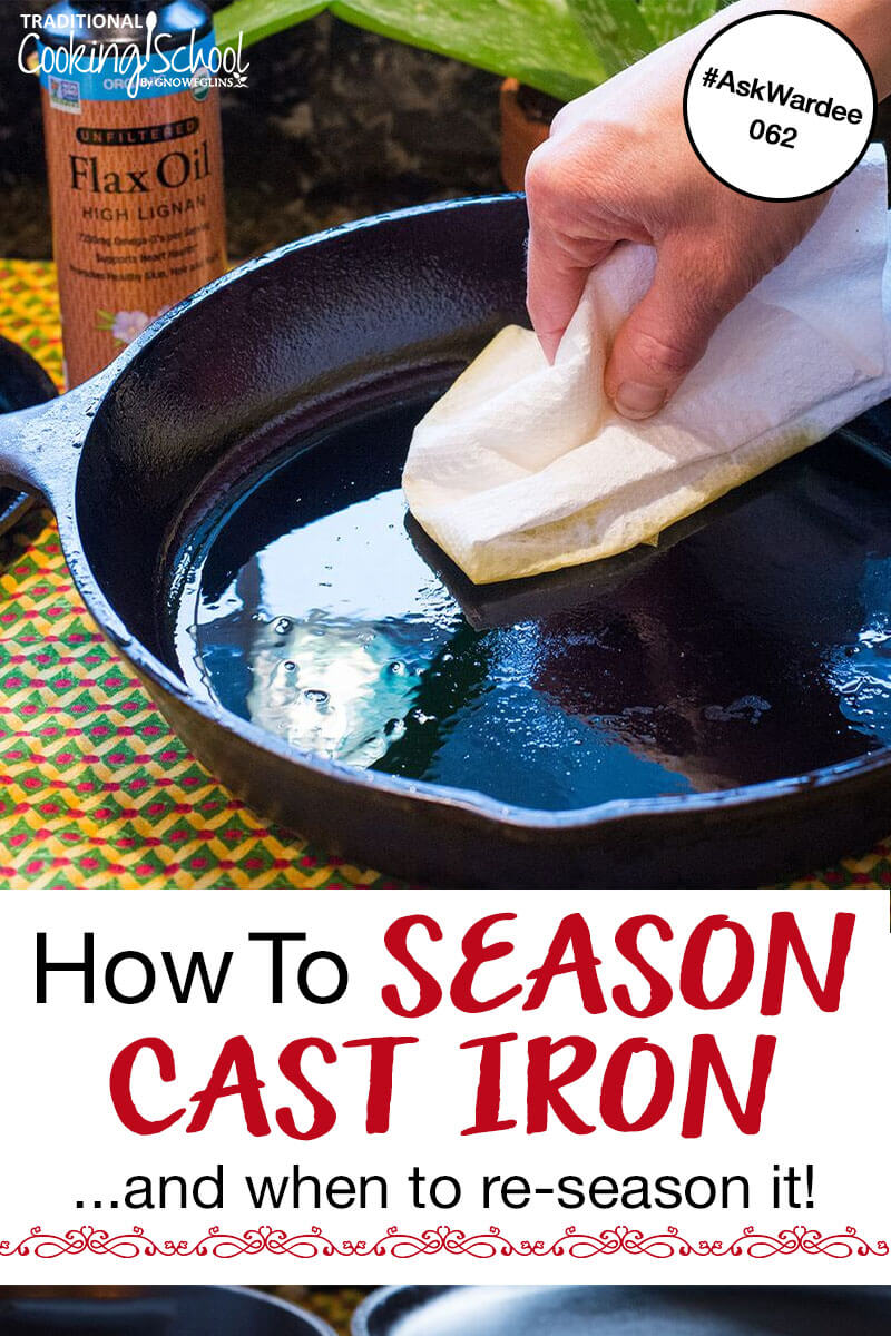 "Large cast iron skillet with a hand and a paper towel seasoning with flax oil. Text overlay says, ""How to Season Cast Iron... and when to re-season it!"""
