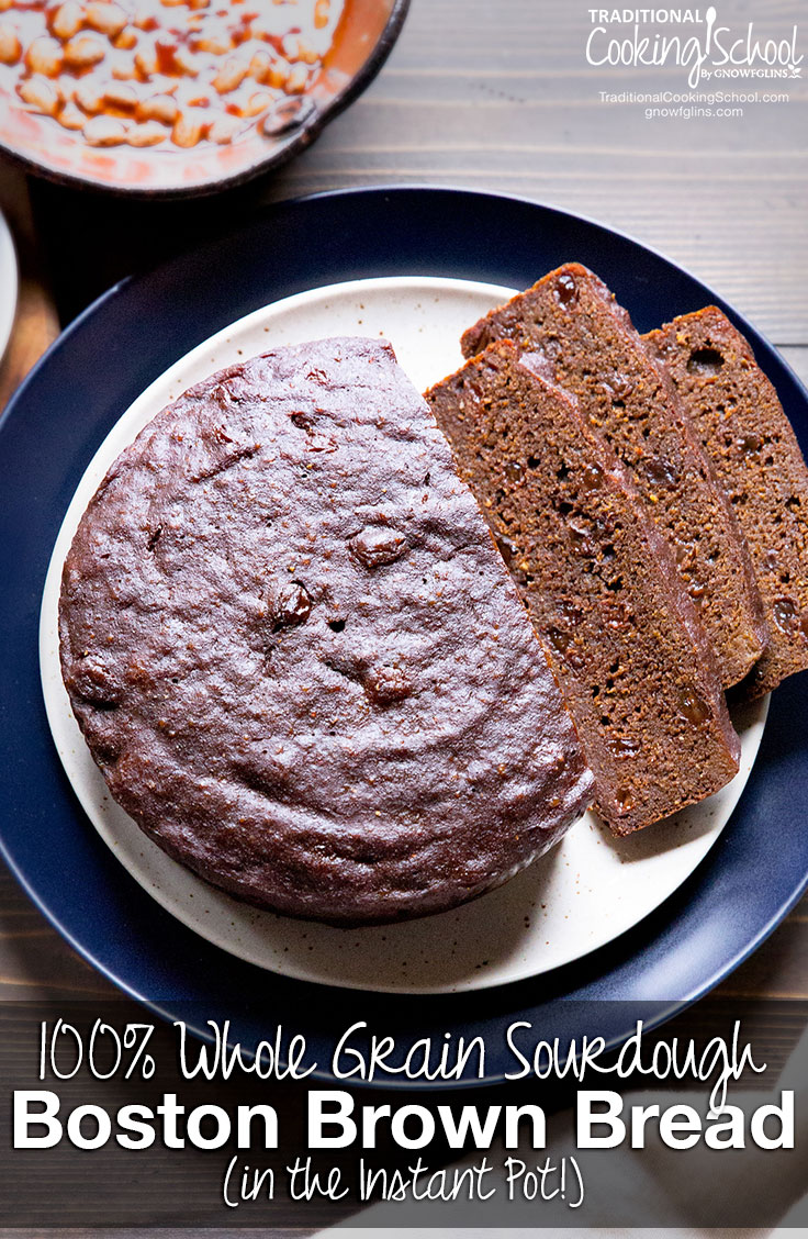 100% Whole Grain Sourdough Boston Brown Bread (in the Instant Pot!) | Made from the whole grains that were prevalent in colonial times, Boston brown bread is a New England staple that's sadly fading from American tradition. This version is leavened with sourdough starter and steamed in the Instant Pot! | TraditionalCookingSchool.com