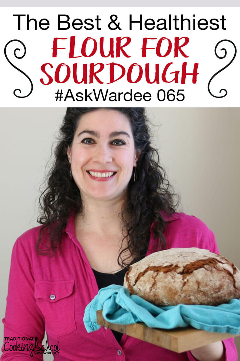 Marie wants to know the best and healthiest flours for sourdough... She also wants low-glycemic, versatile, and cheap flours. Watch, listen, or read to find out my answer! | AskWardee.tv