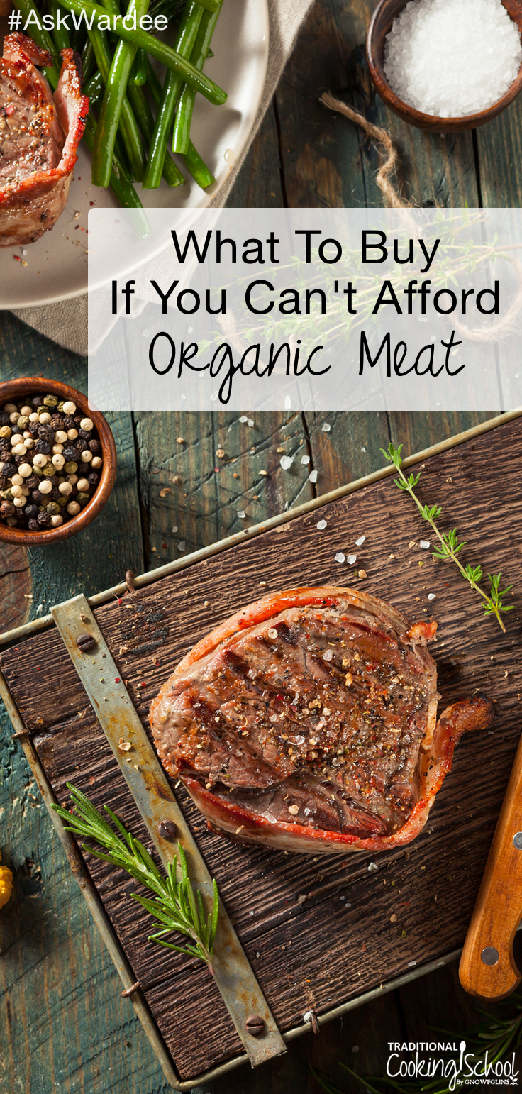 Heather's family is large, and they're struggling financially. She wants to eat the best quality meat, yet her budget doesn't go that far. What should she do??? Are there any OK compromises or should they just eat less? Watch, listen, or read to find out what to buy if you can't afford organic meat! | AskWardee.tv