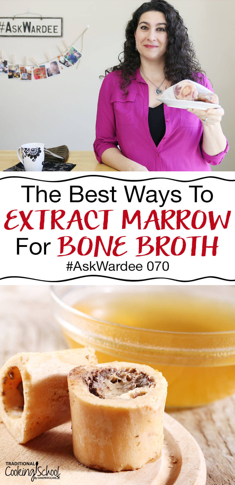 "Pinterest pin with two images. The top image is a woman holding a plate of bones. The second image is of marrow bones and a bowl of broth. Text overlay says, ""The Best Ways to Extract Marrow for Bone Broth #AskWardee 070"""