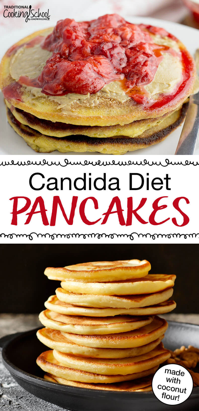 "Pinterest pin with two images, the top image is of three pancakes topped with jam. The bottom image is of a stack of pancakes in a cast iron pan. Text overlay says ""Candida Diet Pancakes - made with coconut flour!"""