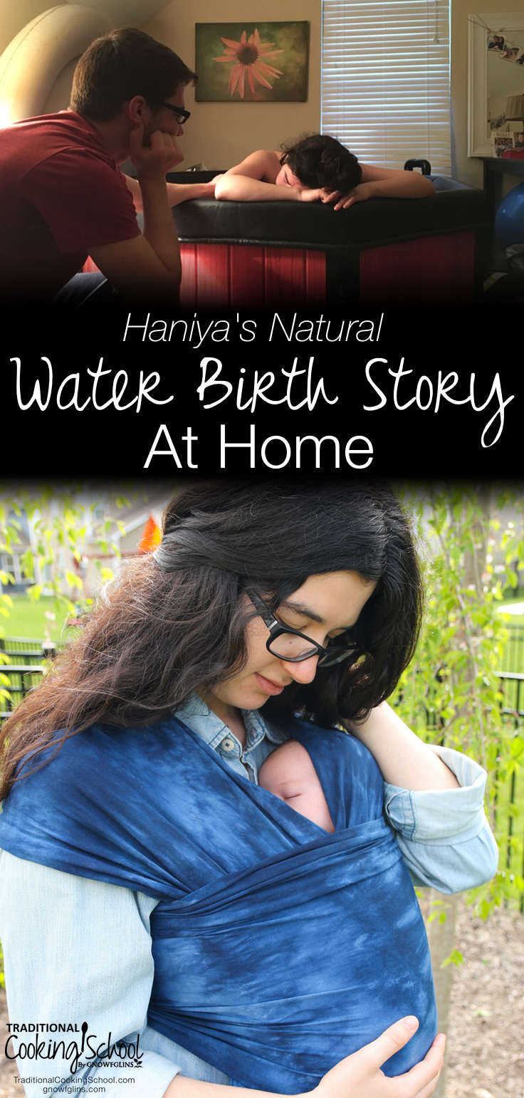Haniya's Natural Water Birth Story At Home | I had a birthing tub, a natural birth class, and even postpartum herbal tea at the ready. At just shy of 40 weeks pregnant, I was ready for a natural home birth! This is the story of how my husband and I welcomed our son into the world -- at home. | TraditionalCookingSchool.com