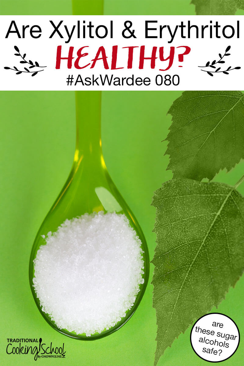 You know it's time to quit sugar and artificial sweeteners are no good, for sure. What about sugar alcohols? Are xylitol and erythritol healthy or natural? Watch, listen, or read to find out the answers, our favorite nourishing recipes, and get a special offer! | AskWardee.tv