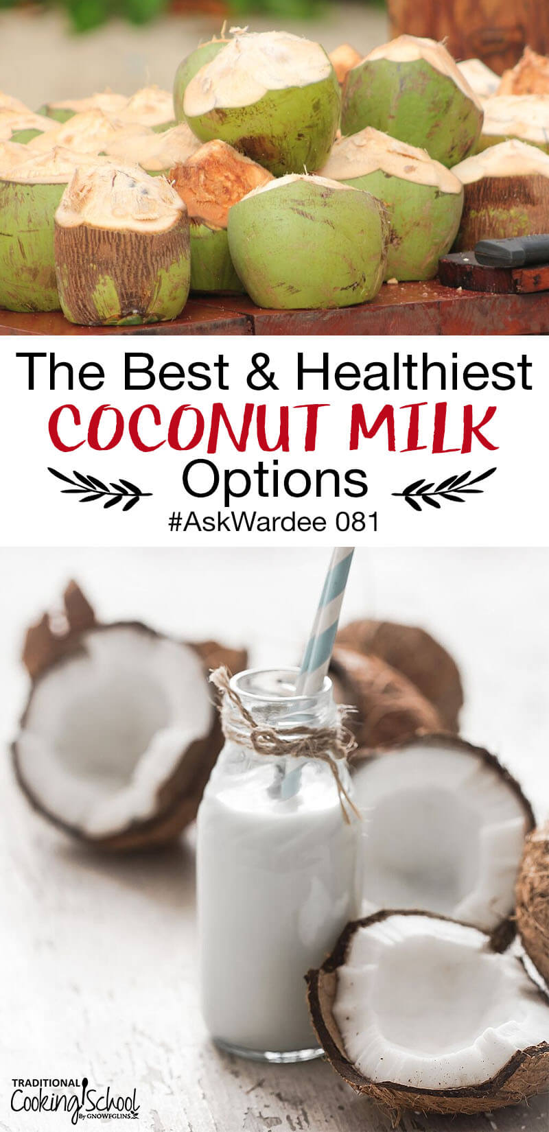 "Pinterest Pin image of a pile of green coconuts cut open. And another image of the brown coconuts broken open to reveal the white flesh and a bottle of coconut milk with a blue and white striped straw. Text overlay says, ""The Best & Healthiest Coconut Milk Options #AskWardee 081"""