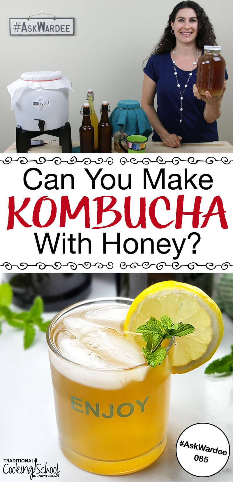 "Pinterest pin with two images. The top image is of a woman in a blue shirt holding a half gallon jar of kombucha, the bottom image is of a glass of kombucha with a lemon and mint. Text overlay says, ""Can You Make Kombucha With Honey? #AskWardee 085"""