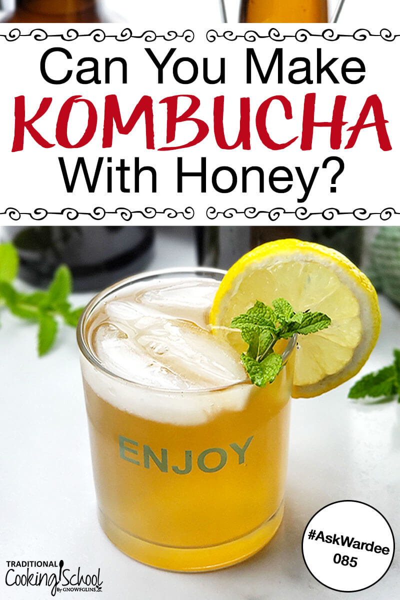 Can you make Kombucha with honey -- even raw honey? This is what our family does because we don't want to consume any sugar that remains after Kombucha ferments! Watch, listen, or read to learn why and how I make our Kombucha with raw honey -- using a regular Kombucha scoby! | AskWardee.TV