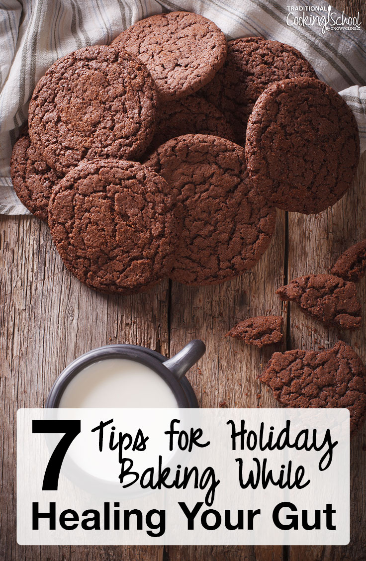 Healing one's gut is hardest during the holiday season. It means saying no over and over to sugar, inflammatory foods like gluten and dairy, or even stressful Christmas shopping. Thankfully, there are ways to tweak our baking so we can enjoy some special treats at Thanksgiving and Christmas. Here are 7 tips for holiday baking while healing your gut -- so you don't compromise your healing!
