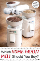 """Two models of Mockmill and the Mockmill Kitchenaid attachment on a wooden surface with grain berries ready to be ground into flour. Text overlay says: """"Which Home Grain Mill Should You Buy? (+the basics of milling flour!)"""""""
