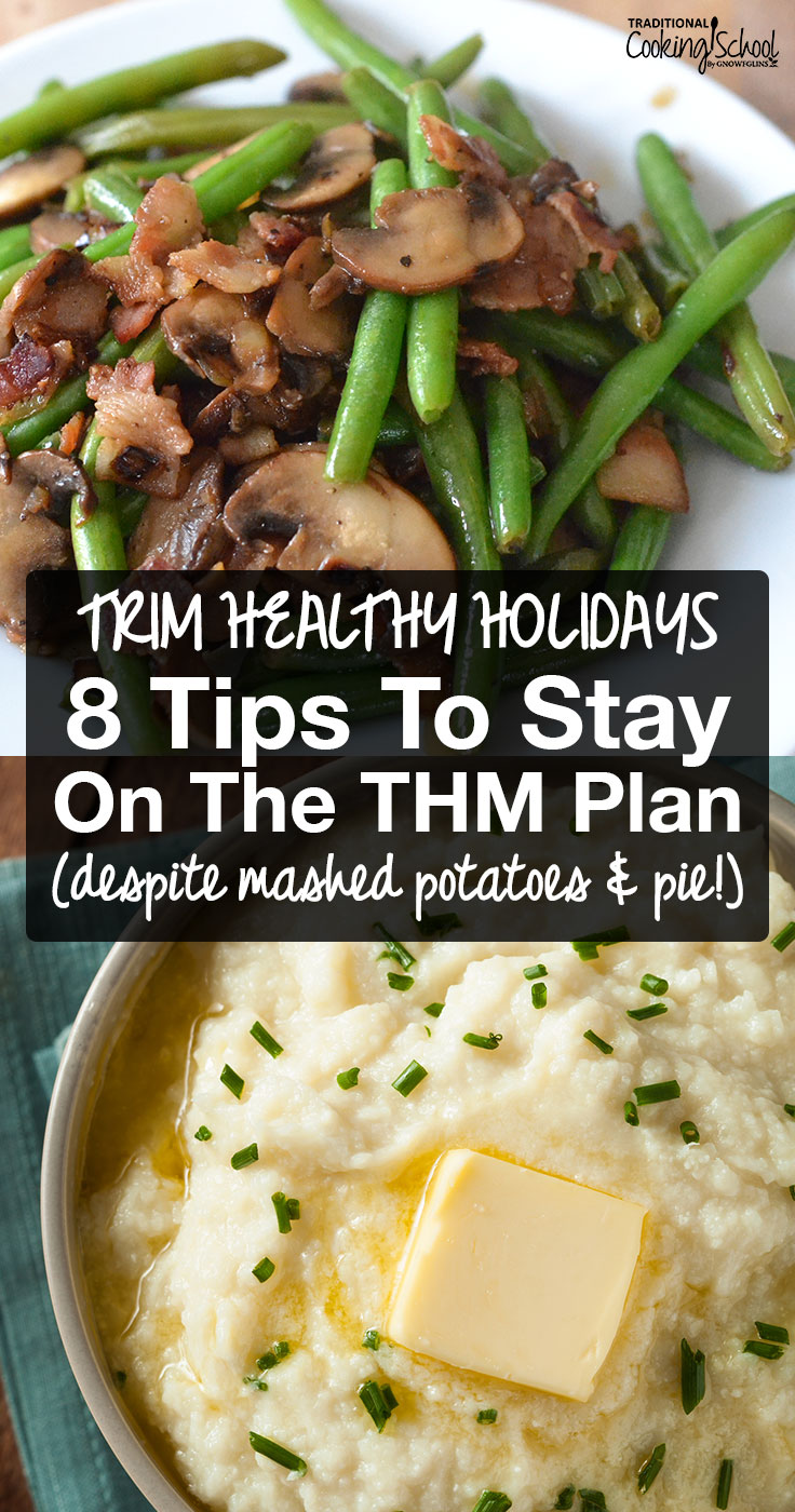 Not only is it possible to enjoy Trim Healthy Mama holidays, it's more doable than you think to stick to your health and weight loss goals through Thanksgiving and Christmas! Here are 8 tips to stay on the THM plan with nourishing foods and no guilt, despite mashed potatoes and pie!