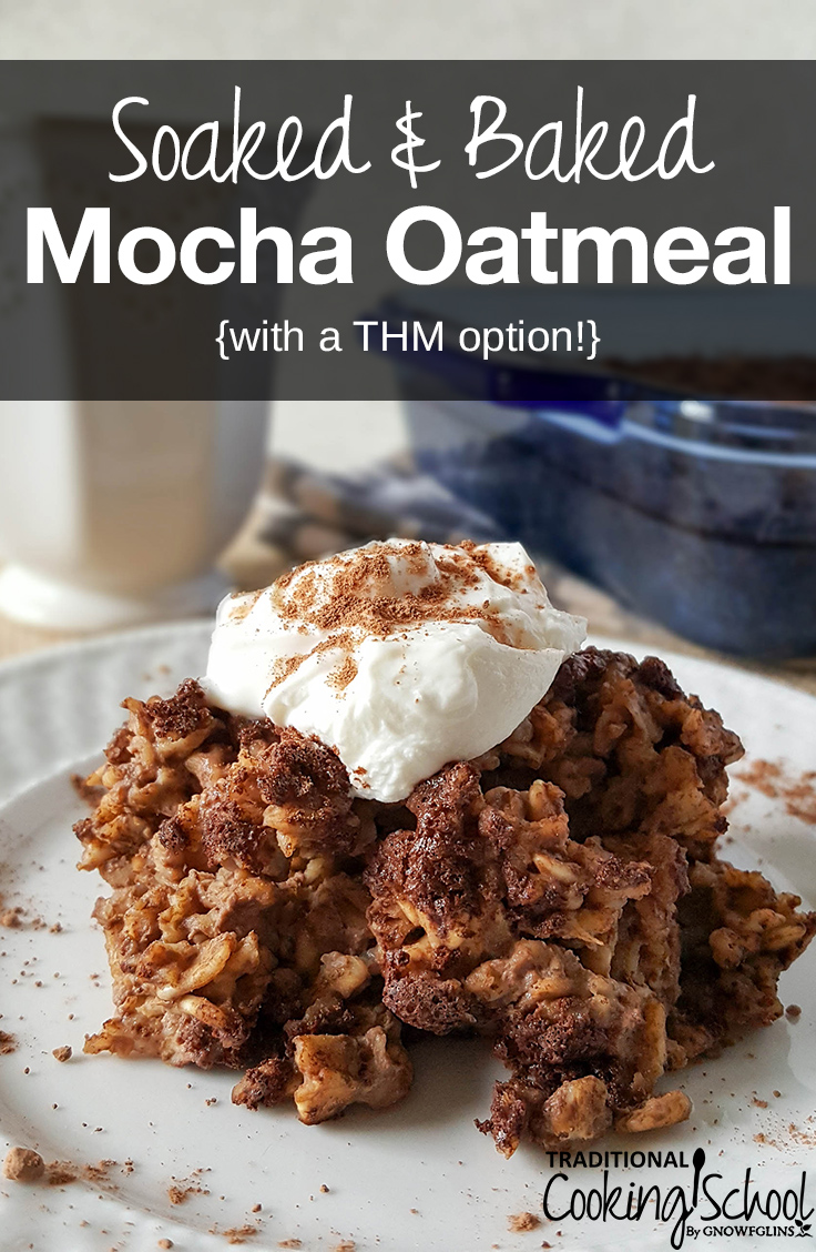 Say hello to the grown-up version of baked oatmeal: Baked Mocha Oatmeal with nourishing, digestion-friendly soaked oats! The flavors of chocolate and coffee combine in this easy, healthy, gluten-free breakfast. Not a fan of coffee? That's ok; use an herbal substitute. Plus, options to make this a Trim Healthy Mama (E) breakfast are also included!