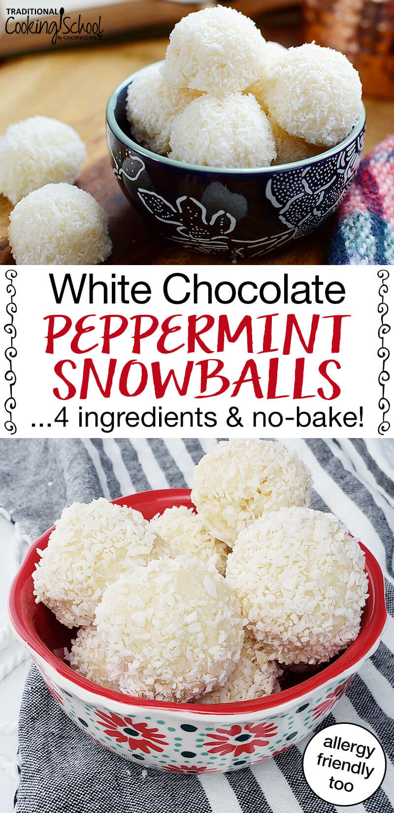 "Pinterest Pin with two images. Both of a bowl filled with white chocolate peppermint snowballs. Text overlay says, ""White Chocolate Peppermint Snowballs ...4 ingredients & no-bake! Allergy friendly, too"""