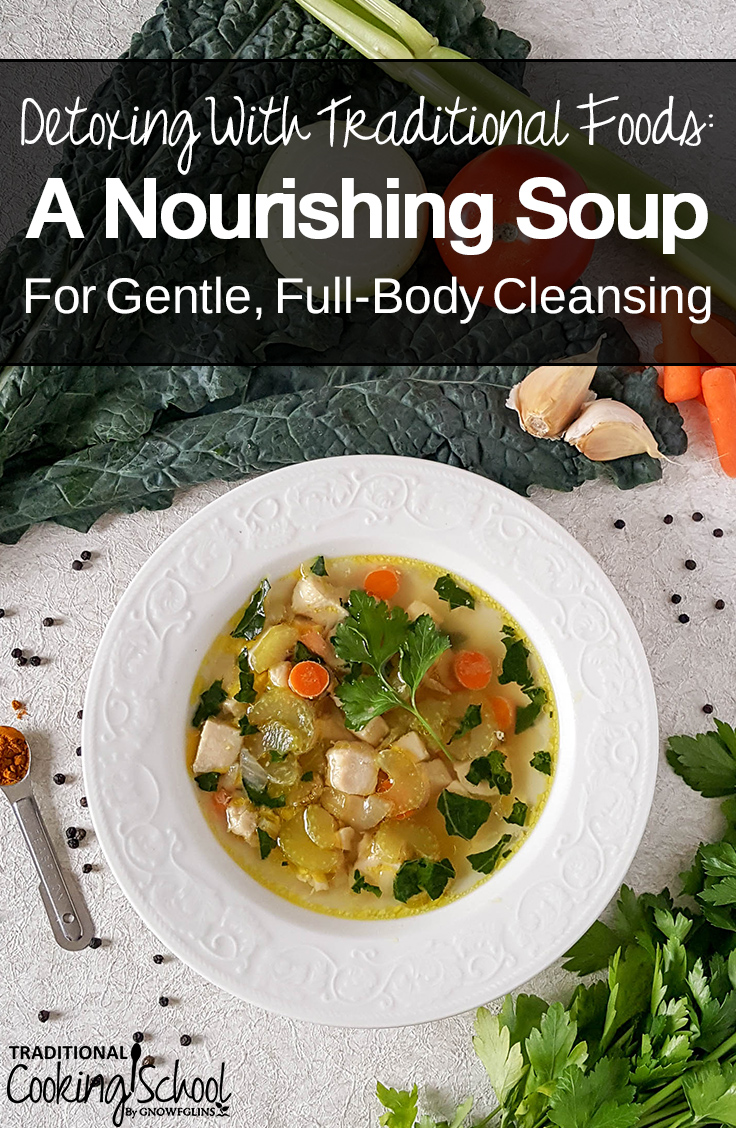 We encourage our body's natural detoxification process by consuming traditional foods that nourish the liver, kidneys, skin, and lymphatic system. If we support these organs, we support our natural detox pathways. One of the easiest ways to promote detoxing with traditional foods? By making a flavorful, nourishing soup for gentle, full-body cleansing.