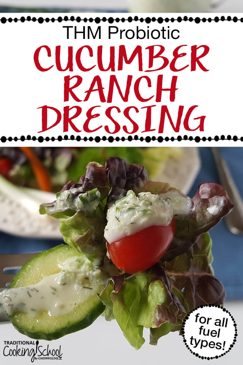 "Cucumber ranch dressing on a fork with lettuce tomato and cucumber with text overlay ""THM Probiotic Cucumber Ranch Dressing"" Pinterest Pin."