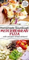 "photo collage of pizza ingredients and hand holding up a piece of mediterranean sourdough pizza topped with cheeses, tomatoes, bell peppers, onions, and artichoke hearts with text overlay: ""Homemade Sourdough Mediterranean Pizza...with ancient wheat einkorn!"""