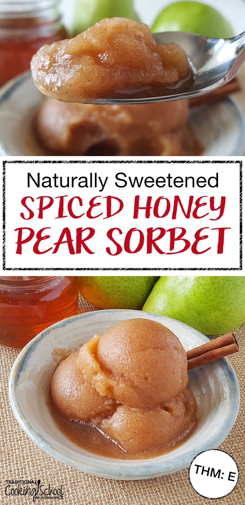 "photo collage of a spoonful of spiced honey pear sorbet and a dish of pear sorbet with a cinnamon stick with text overlay: ""Naturally Sweetened Spiced Honey Pear Sorbet"""