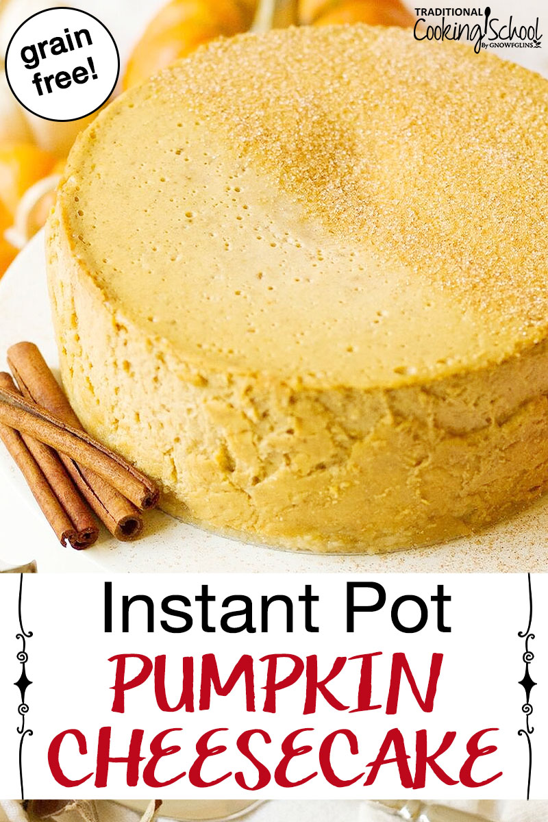"pumpkin cheesecake on a platter with cinnamon sticks next to it with text overlay: ""Instant Pot Pumpkin Cheesecake"""