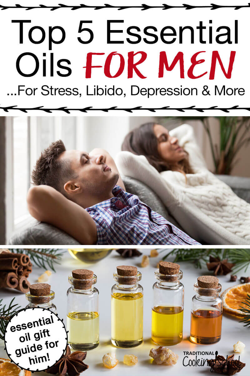 "photo collage of man and woman relaxing on couch and bottles of essential oils with text overlay: ""Top 5 Essential Oils For Men... For Stress, Libido, Depression & More"""