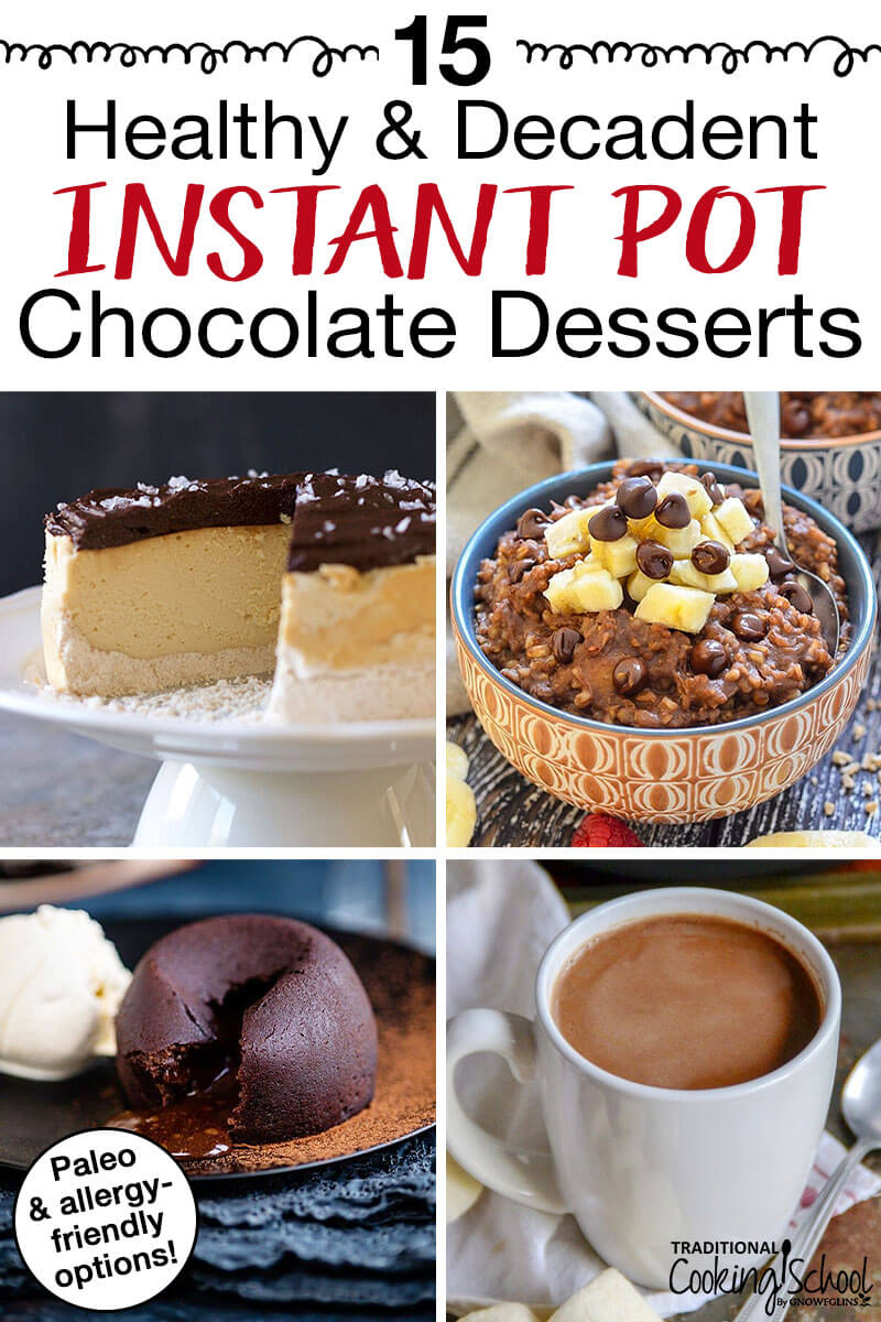 "photo collage of Instant Pot chocolate desserts including lava cake, cheesecake, hot cocoa, and more with text overlay: ""15 Healthy & Decadent Instant Pot Chocolate Desserts"""